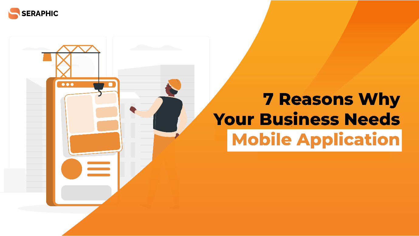 7 Reasons Why Your Business Needs Mobile Application